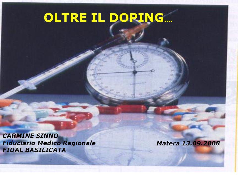 OLTRE IL DOPING …. CARMINE SINNO Fiduciario Medico Regionale FIDAL BASILICATA Matera 13.09.2008