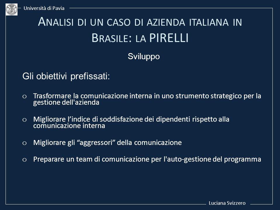 Luciana Svizzero Università di Pavia Sviluppo Gli obiettivi prefissati: o Trasformare la comunicazione interna in uno strumento strategico per la gest