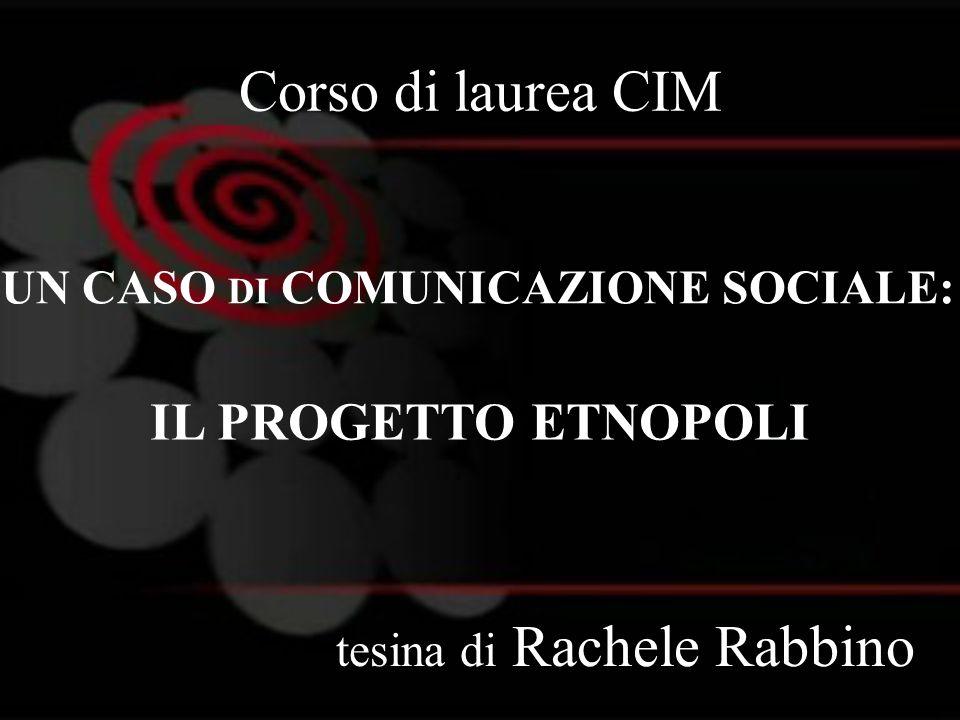 Corso di laurea CIM tesina di Rachele Rabbino UN CASO DI COMUNICAZIONE SOCIALE: IL PROGETTO ETNOPOLI