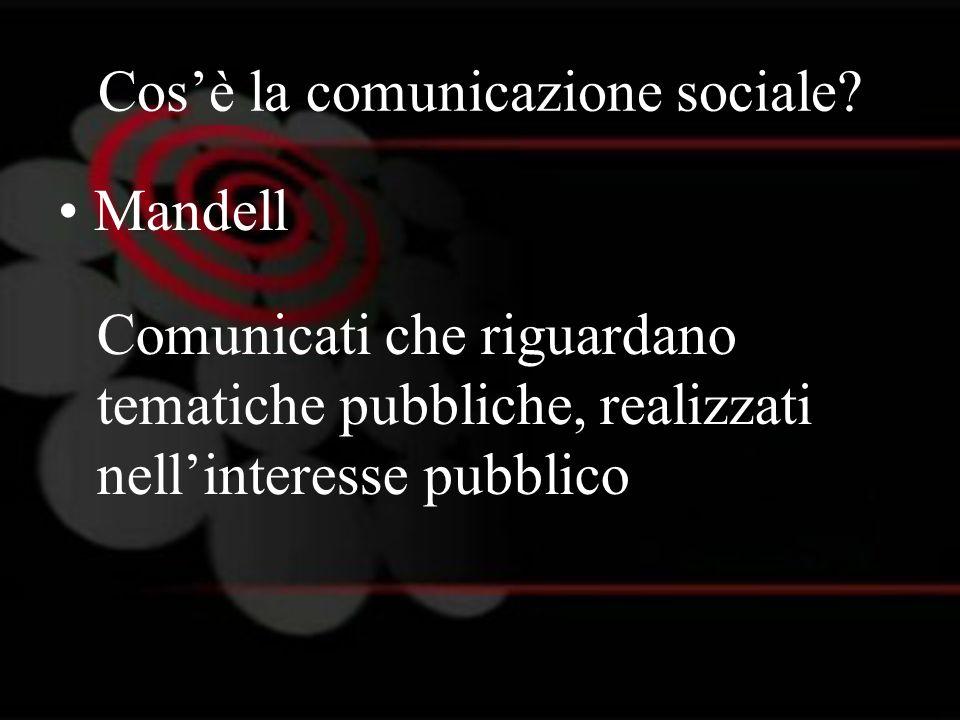 Cosè la comunicazione sociale? Mandell Comunicati che riguardano tematiche pubbliche, realizzati nellinteresse pubblico