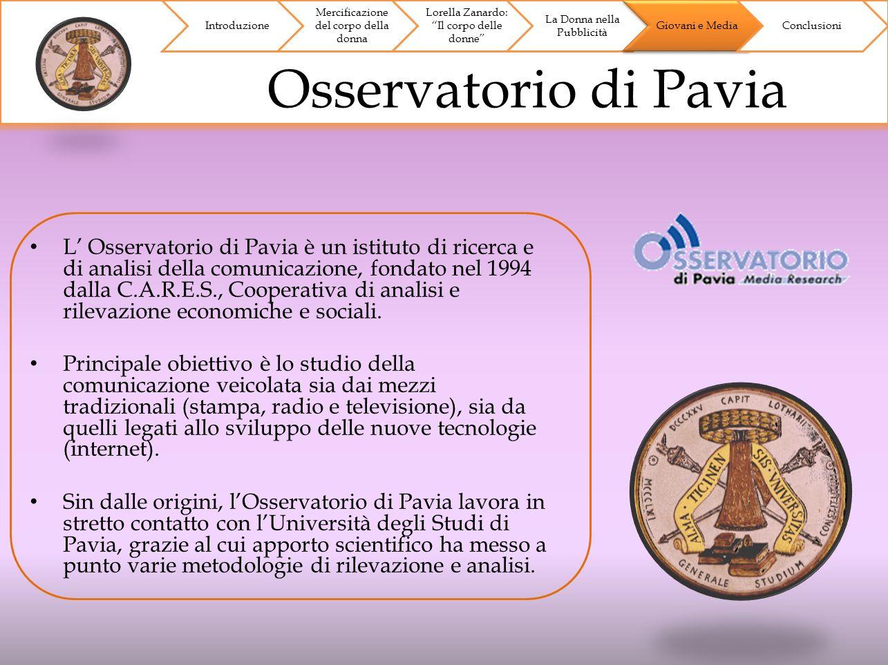 Osservatorio di Pavia Introduzione Mercificazione del corpo della donna Lorella Zanardo: Il corpo delle donne La Donna nella Pubblicità Giovani e Medi