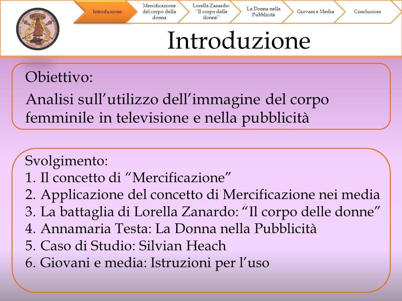 Obiettivo: Analisi sullutilizzo dellimmagine del corpo femminile in televisione e nella pubblicità Svolgimento: 1.Il concetto di Mercificazione 2.Appl