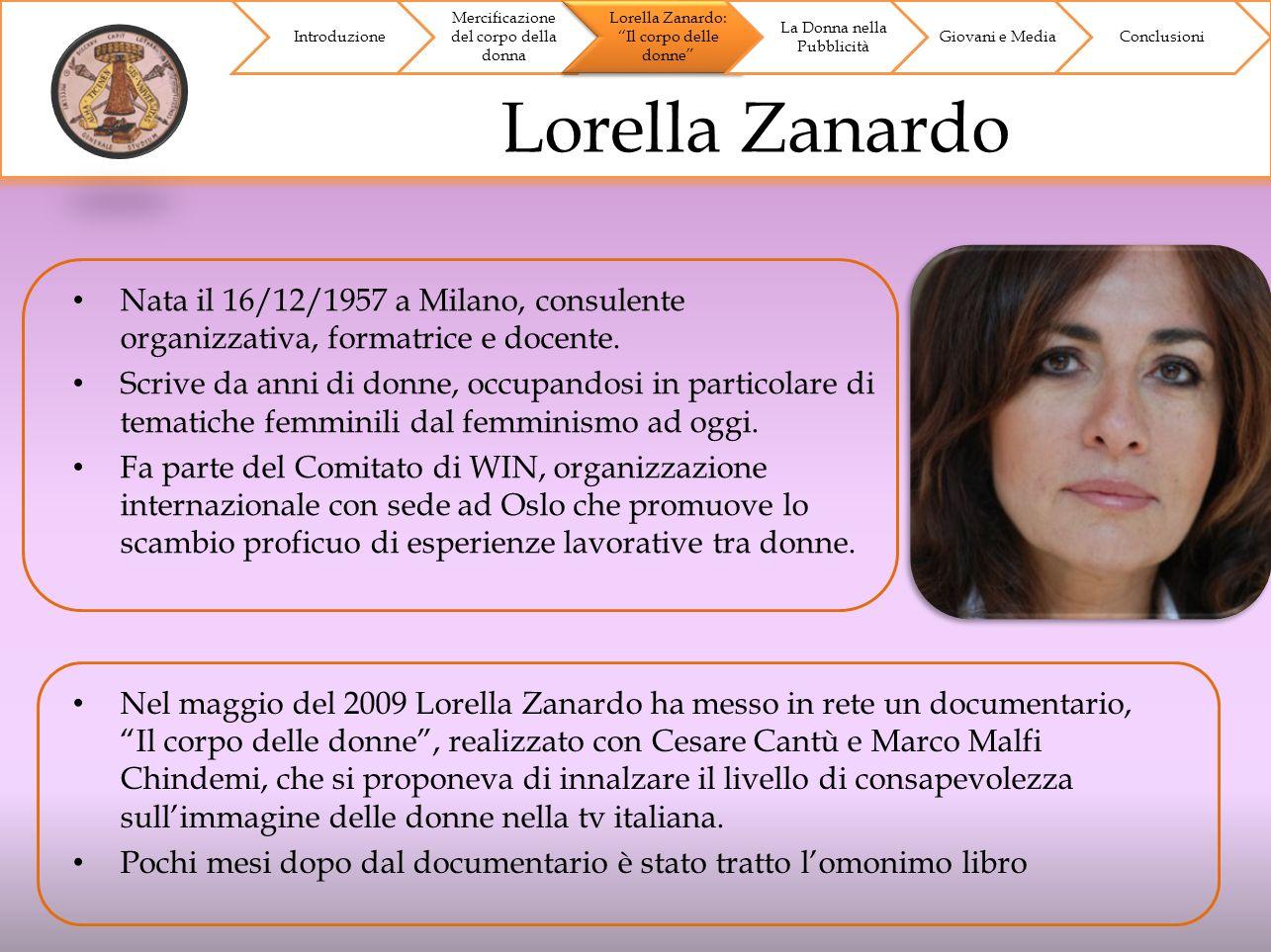 Lorella Zanardo Introduzione Mercificazione del corpo della donna Lorella Zanardo: Il corpo delle donne La Donna nella Pubblicità Giovani e MediaConcl