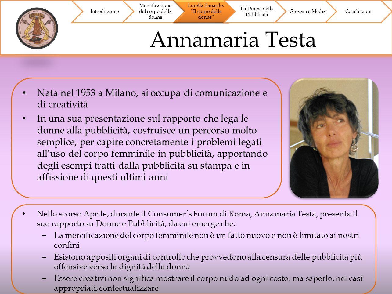 Annamaria Testa Introduzione Mercificazione del corpo della donna Lorella Zanardo: Il corpo delle donne La Donna nella Pubblicità Giovani e MediaConcl