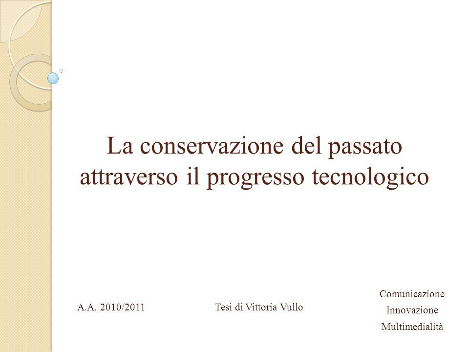 La conservazione del passato attraverso il progresso tecnologico Tesi di Vittoria VulloA.A.