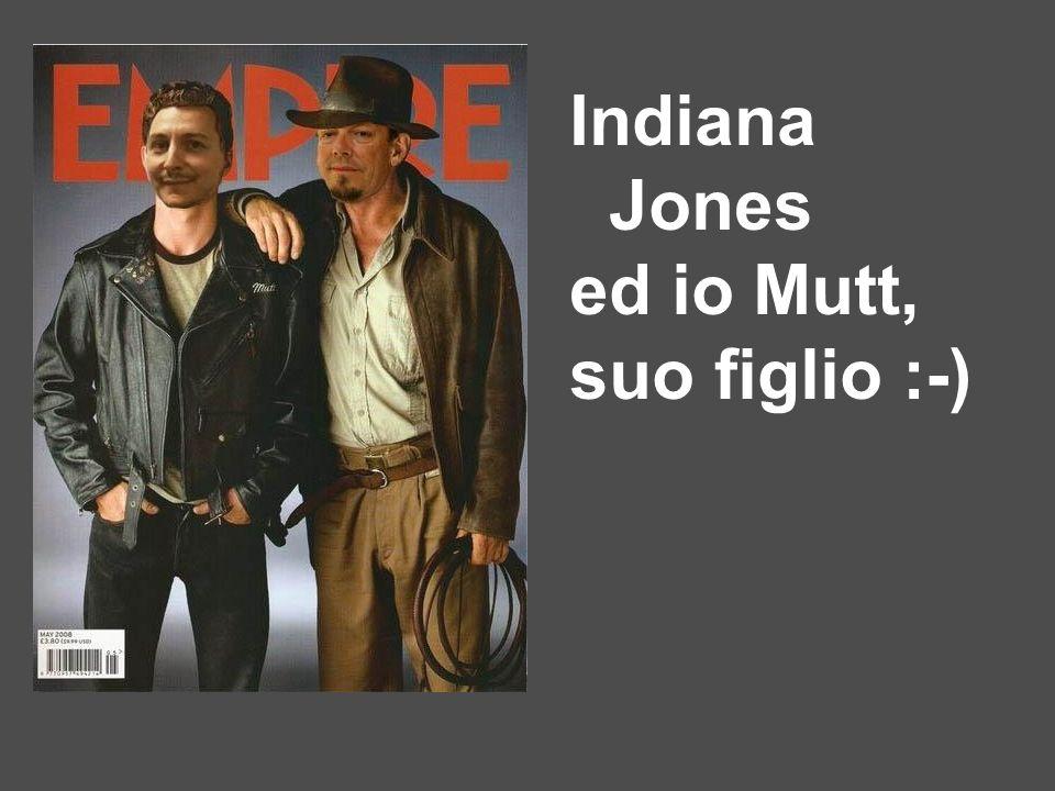 Indiana Jones ed io Mutt, suo figlio :-)