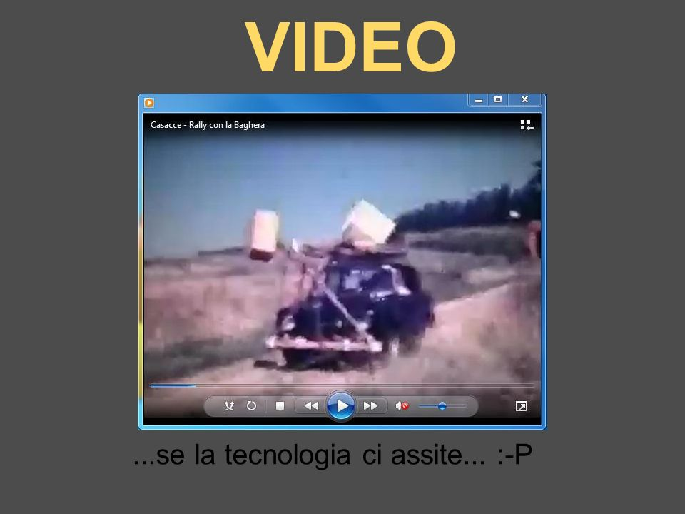 VIDEO...se la tecnologia ci assite... :-P