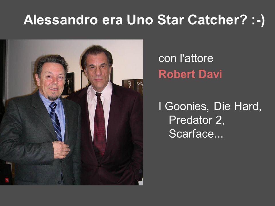 con l'attore Robert Davi I Goonies, Die Hard, Predator 2, Scarface... Alessandro era Uno Star Catcher? :-)