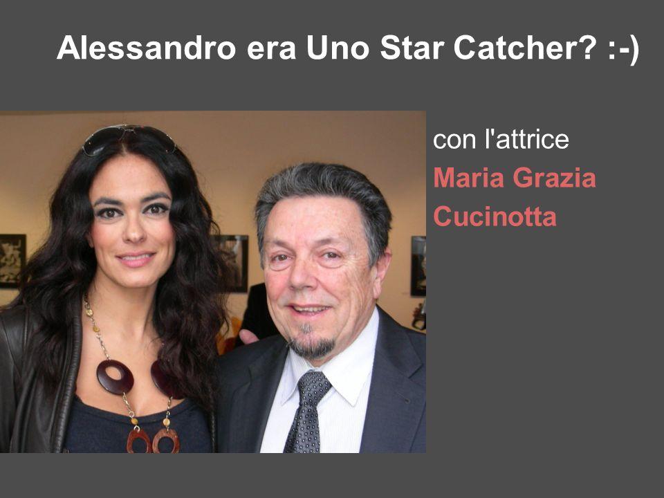 con l'attrice Maria Grazia Cucinotta Alessandro era Uno Star Catcher? :-)