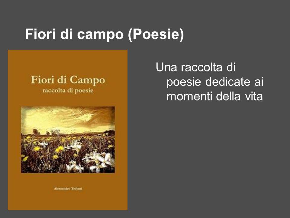 Fiori di campo (Poesie) Una raccolta di poesie dedicate ai momenti della vita