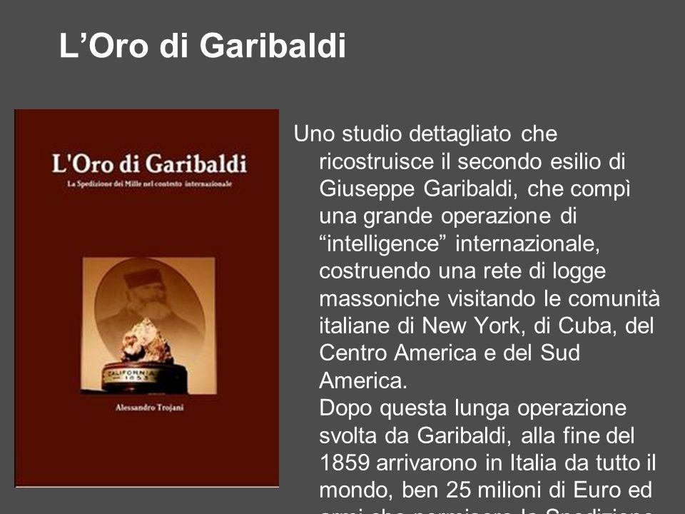 LOro di Garibaldi Uno studio dettagliato che ricostruisce il secondo esilio di Giuseppe Garibaldi, che compì una grande operazione di intelligence int