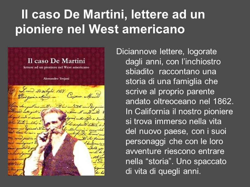 Il caso De Martini, lettere ad un pioniere nel West americano Diciannove lettere, logorate dagli anni, con linchiostro sbiadito raccontano una storia