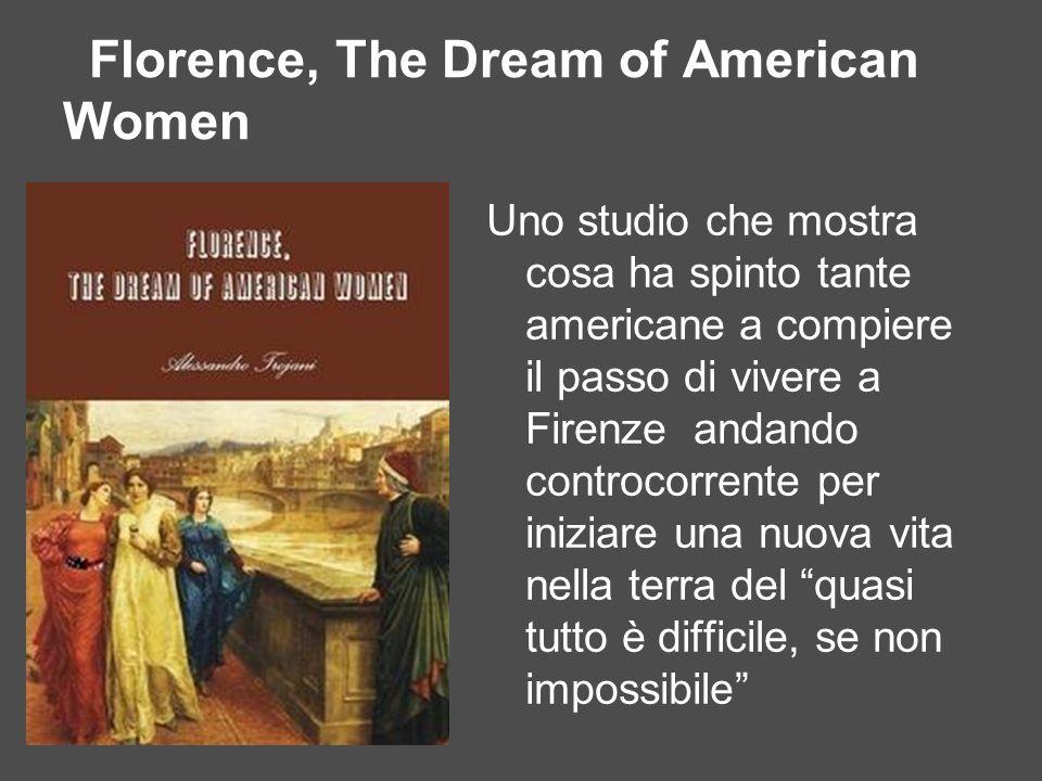 Florence, The Dream of American Women Uno studio che mostra cosa ha spinto tante americane a compiere il passo di vivere a Firenze andando controcorre