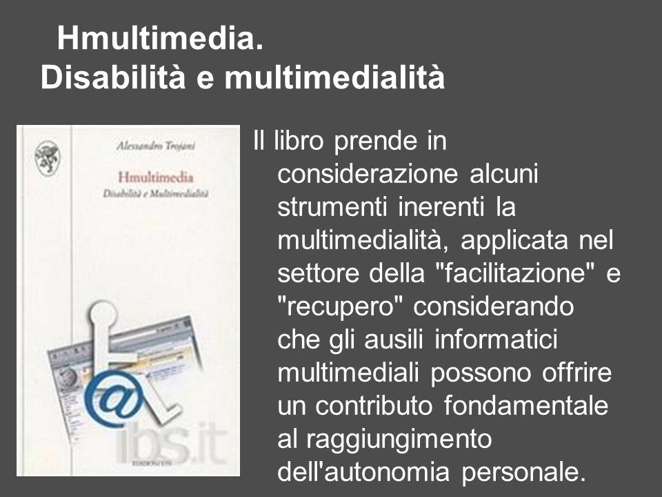 Hmultimedia. Disabilità e multimedialità Il libro prende in considerazione alcuni strumenti inerenti la multimedialità, applicata nel settore della