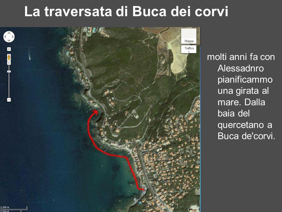 La traversata di Buca dei corvi molti anni fa con Alessadnro pianificammo una girata al mare. Dalla baia del quercetano a Buca de'corvi.