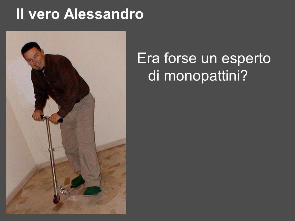 Il vero Alessandro Era forse un esperto di monopattini?