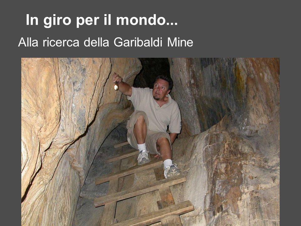 In giro per il mondo... Alla ricerca della Garibaldi Mine
