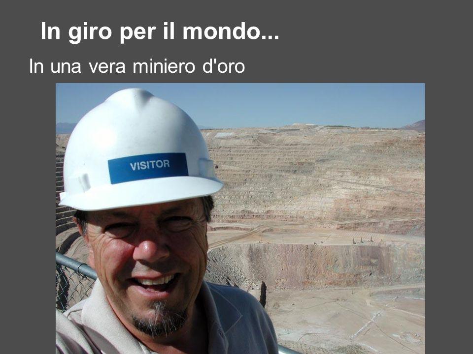 In giro per il mondo... In una vera miniero d'oro