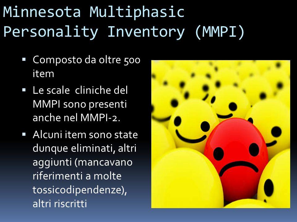 Minnesota Multiphasic Personality Inventory (MMPI) Composto da oltre 500 item Le scale cliniche del MMPI sono presenti anche nel MMPI-2. Alcuni item s