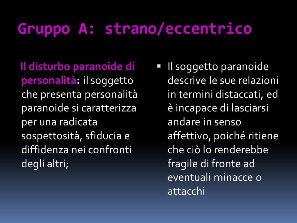 Gruppo A: strano/eccentrico Il disturbo paranoide di personalità: il soggetto che presenta personalità paranoide si caratterizza per una radicata sosp
