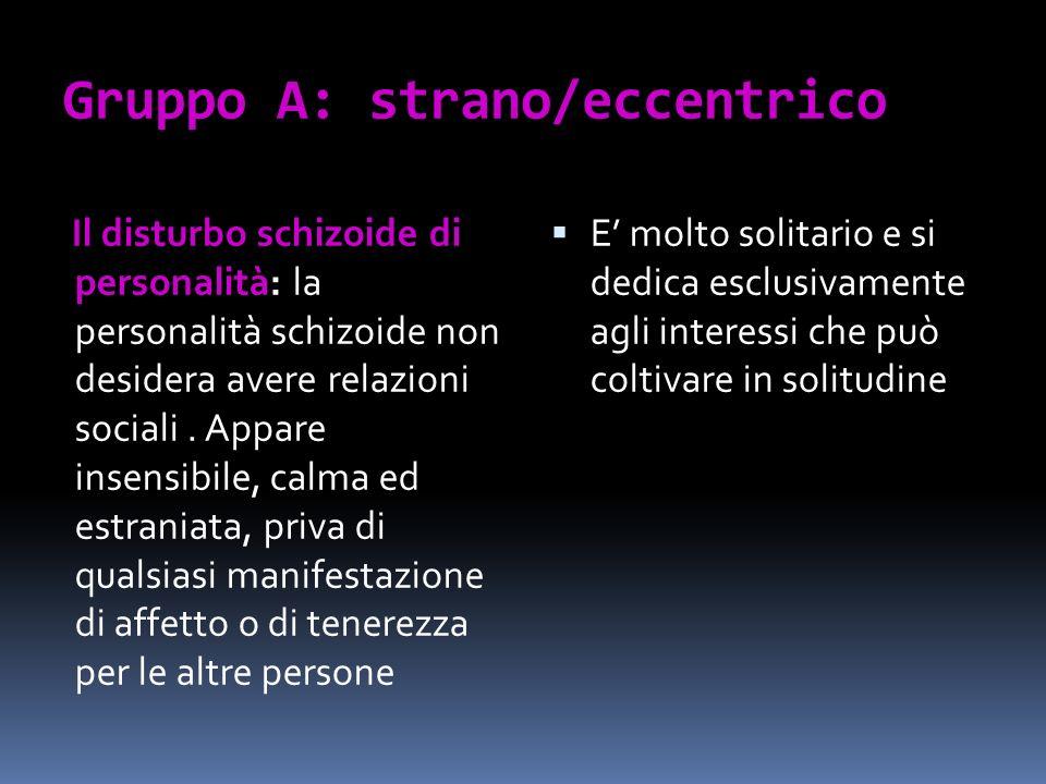 Il disturbo schizoide di personalità: la personalità schizoide non desidera avere relazioni sociali. Appare insensibile, calma ed estraniata, priva di