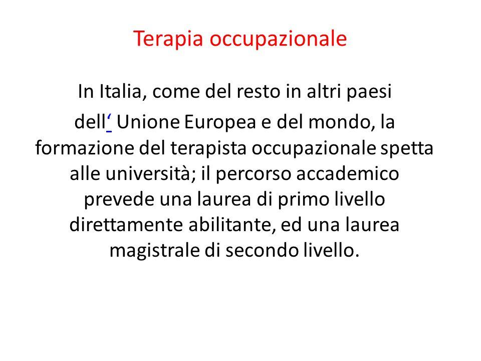 Terapia occupazionale In Italia, come del resto in altri paesi dell Unione Europea e del mondo, la formazione del terapista occupazionale spetta alle