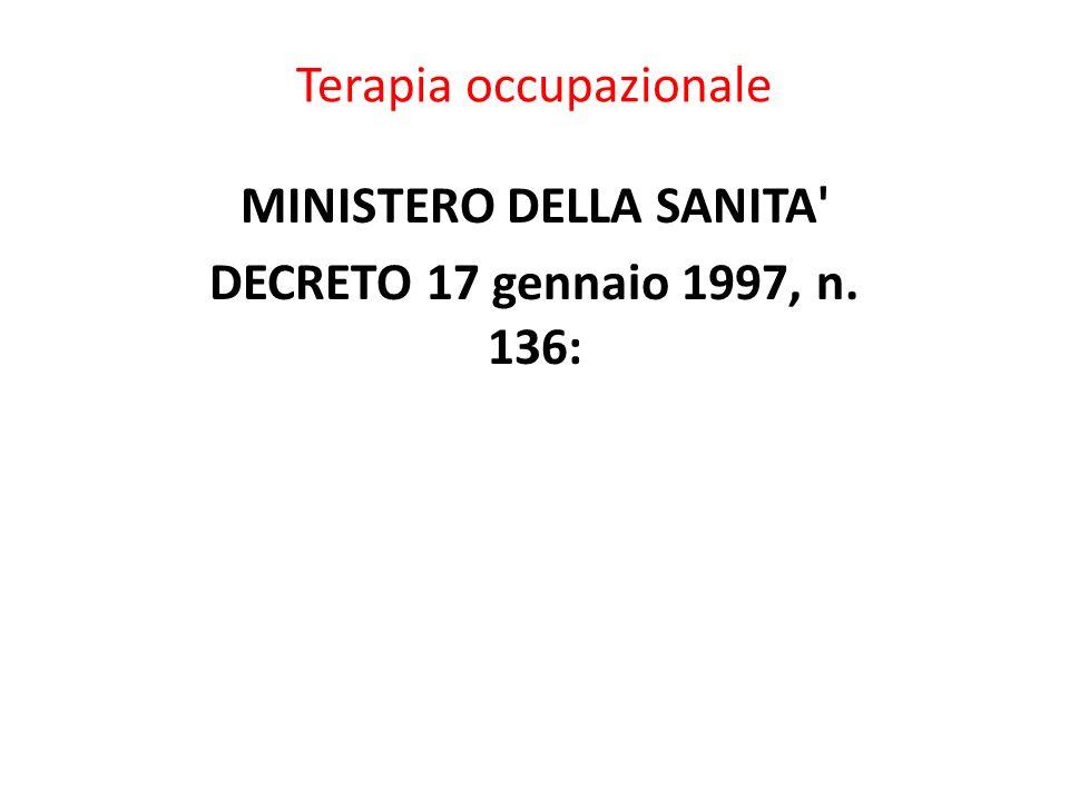 Terapia occupazionale MINISTERO DELLA SANITA' DECRETO 17 gennaio 1997, n. 136: