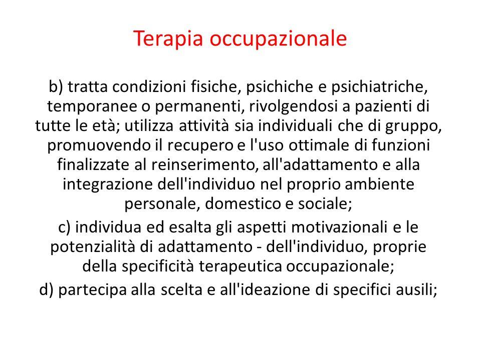 Terapia occupazionale b) tratta condizioni fisiche, psichiche e psichiatriche, temporanee o permanenti, rivolgendosi a pazienti di tutte le età; utili