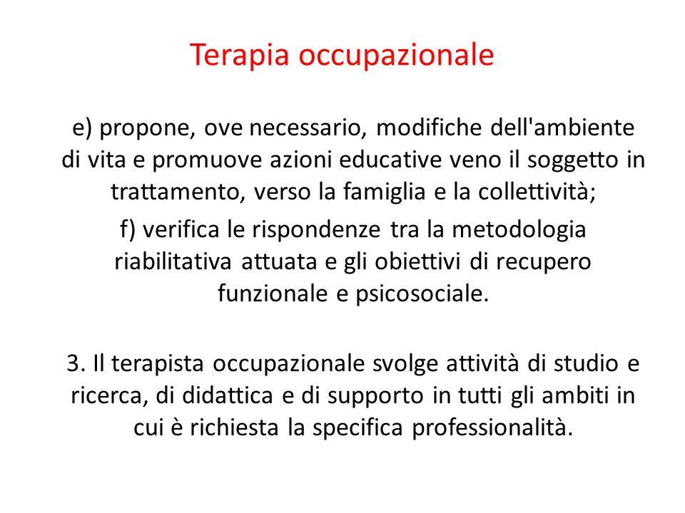 Terapia occupazionale e) propone, ove necessario, modifiche dell'ambiente di vita e promuove azioni educative veno il soggetto in trattamento, verso l