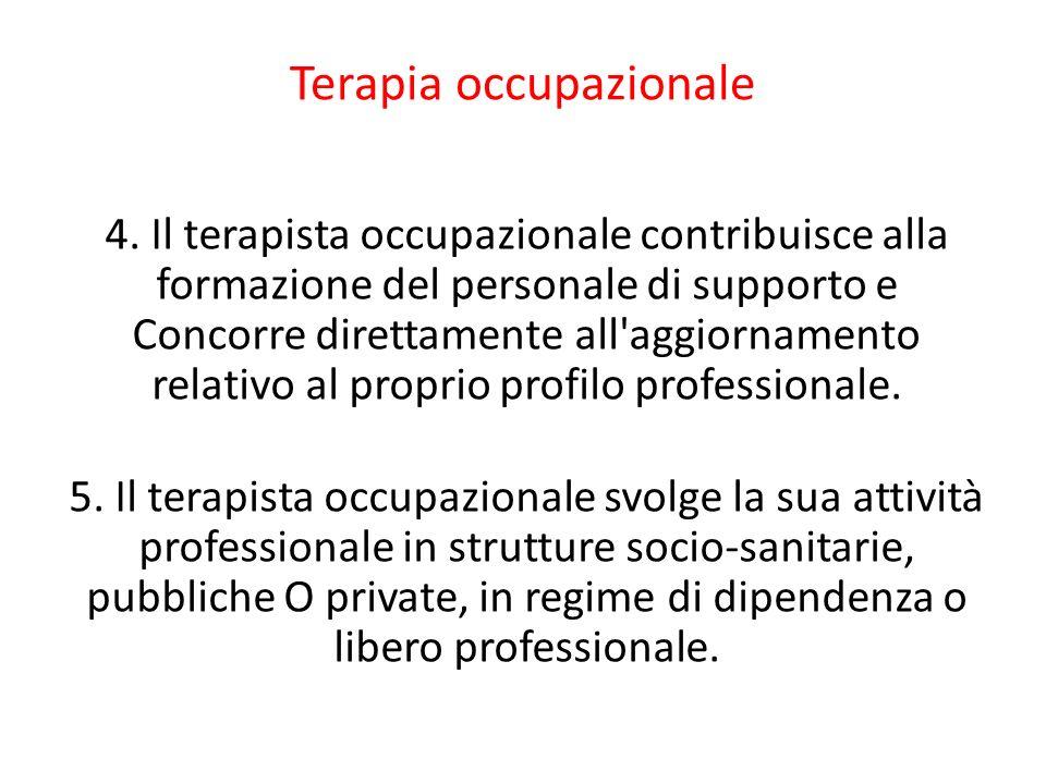 Terapia occupazionale 4. Il terapista occupazionale contribuisce alla formazione del personale di supporto e Concorre direttamente all'aggiornamento r