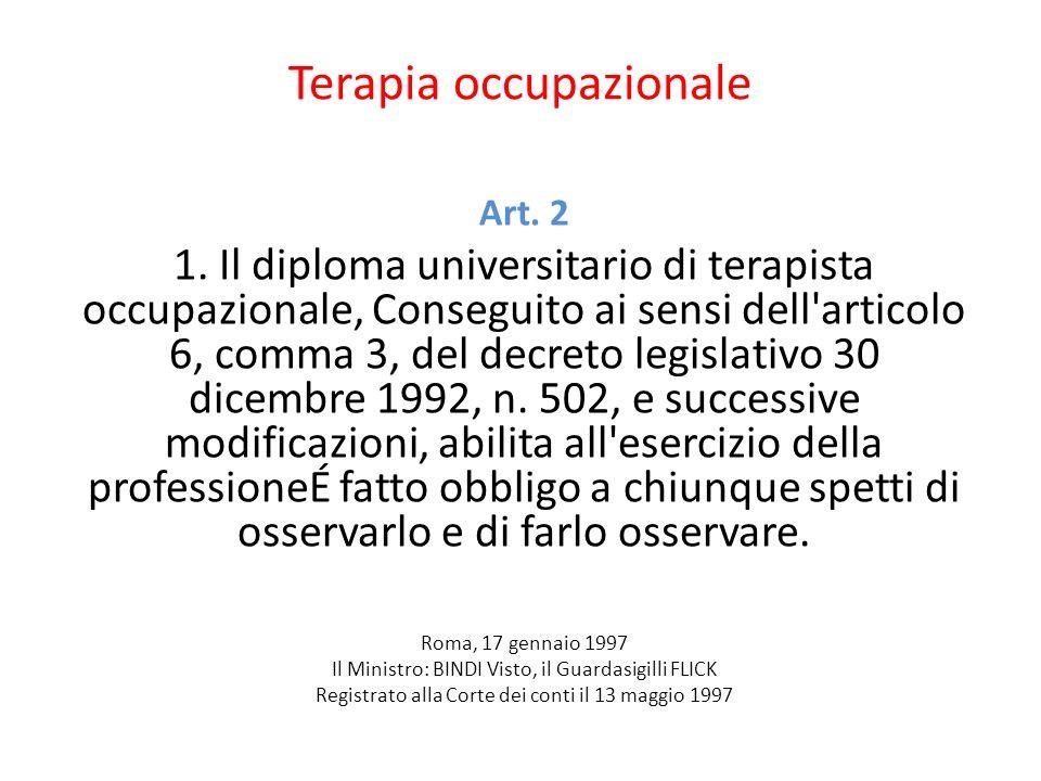 Terapia occupazionale Art. 2 1. Il diploma universitario di terapista occupazionale, Conseguito ai sensi dell'articolo 6, comma 3, del decreto legisla