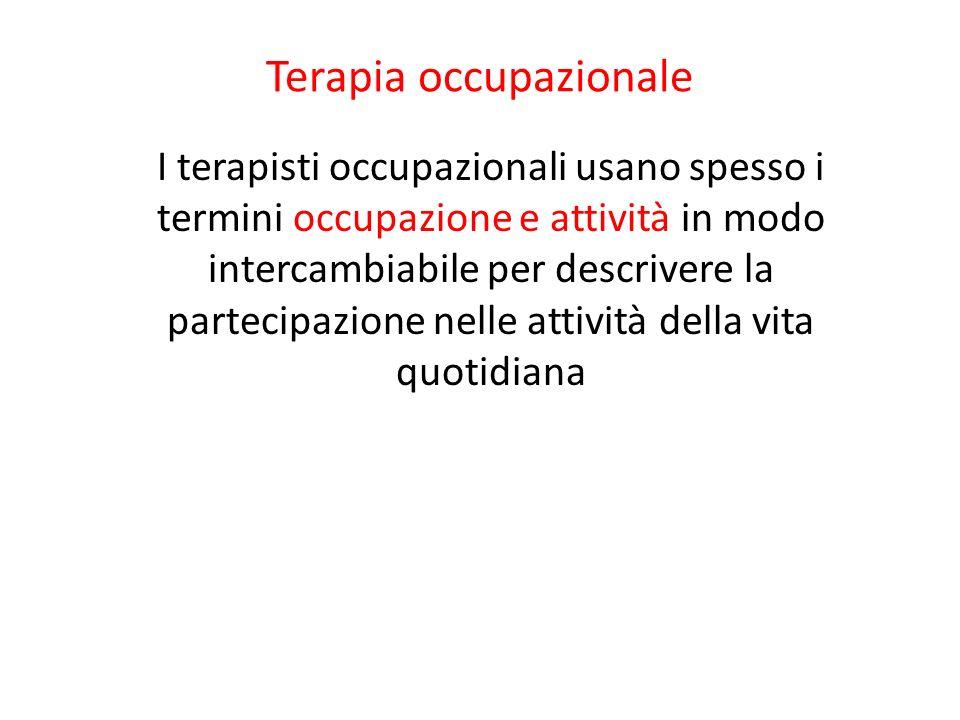 Terapia occupazionale I terapisti occupazionali usano spesso i termini occupazione e attività in modo intercambiabile per descrivere la partecipazione