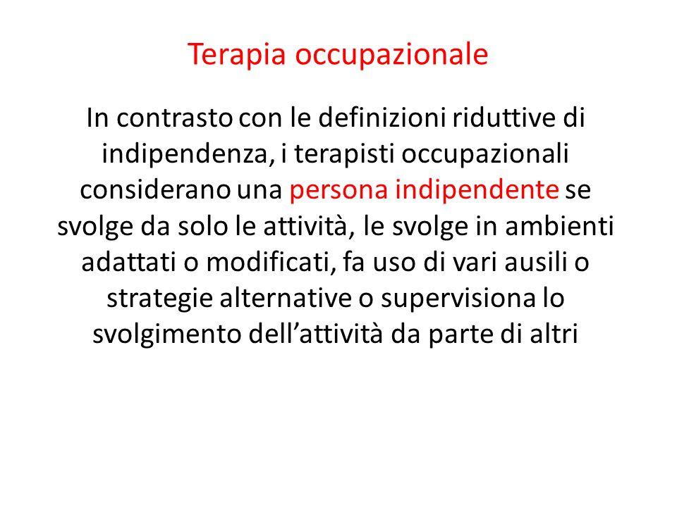 Terapia occupazionale In contrasto con le definizioni riduttive di indipendenza, i terapisti occupazionali considerano una persona indipendente se svo
