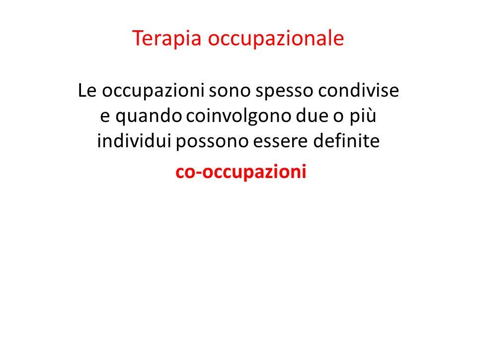 Terapia occupazionale Le occupazioni sono spesso condivise e quando coinvolgono due o più individui possono essere definite co-occupazioni