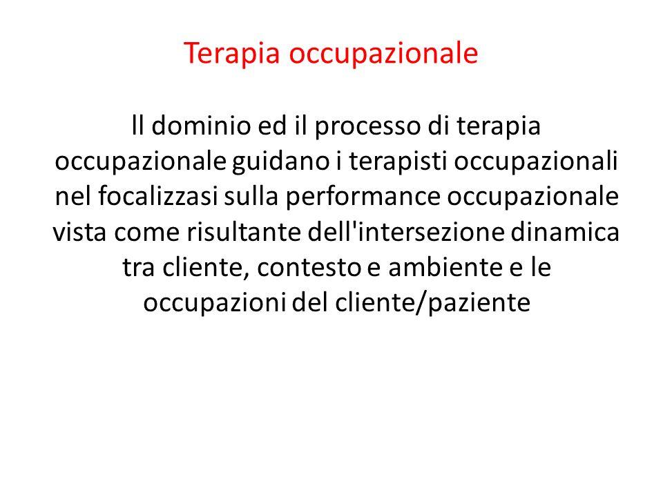 Terapia occupazionale ll dominio ed il processo di terapia occupazionale guidano i terapisti occupazionali nel focalizzasi sulla performance occupazio