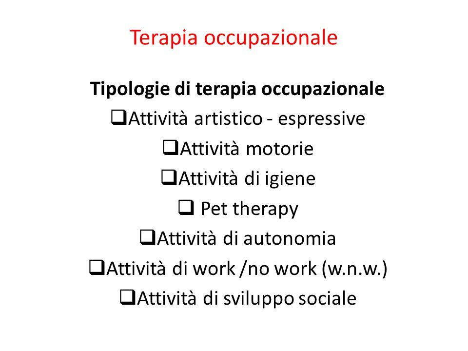 Terapia occupazionale Tipologie di terapia occupazionale Attività artistico - espressive Attività motorie Attività di igiene Pet therapy Attività di a