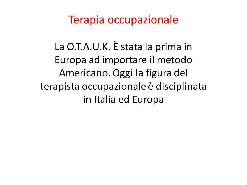 Terapia occupazionale La O.T.A.U.K. È stata la prima in Europa ad importare il metodo Americano. Oggi la figura del terapista occupazionale è discipli