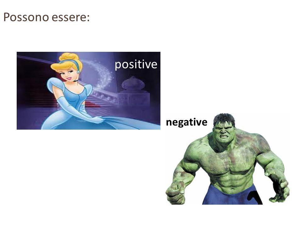 positive Possono essere: negative