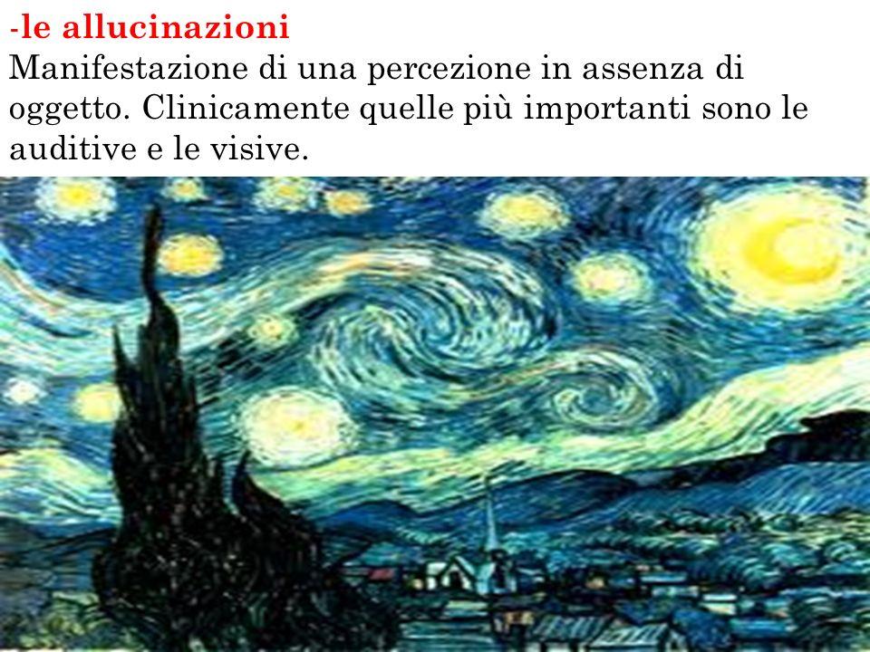 - le allucinazioni Manifestazione di una percezione in assenza di oggetto. Clinicamente quelle più importanti sono le auditive e le visive.