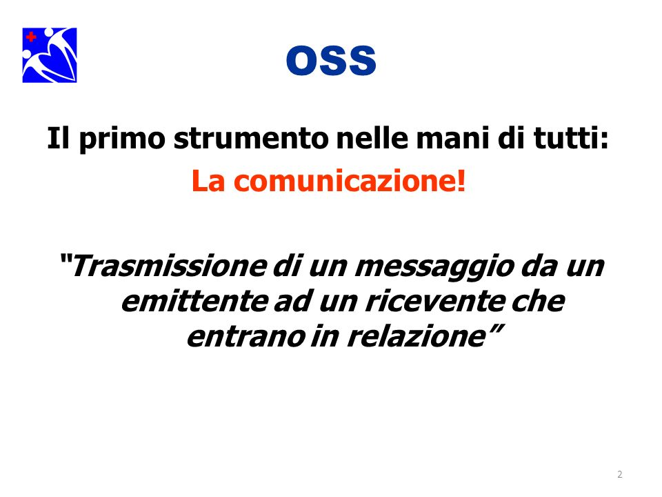 2 OSS Il primo strumento nelle mani di tutti: La comunicazione! Trasmissione di un messaggio da un emittente ad un ricevente che entrano in relazione