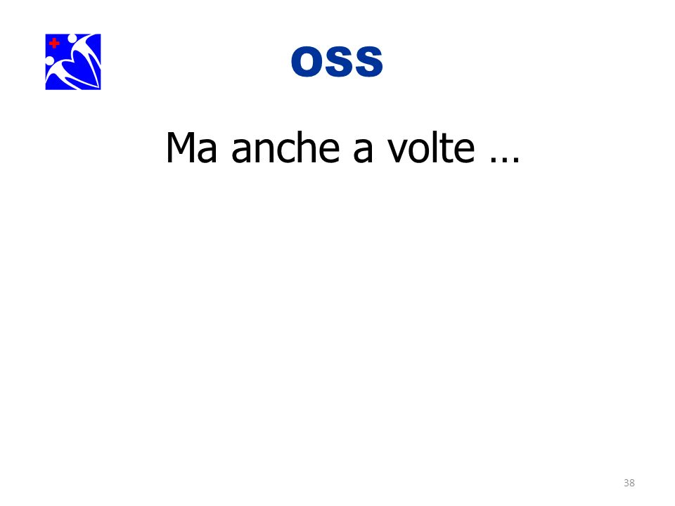 38 OSS. Ma anche a volte …