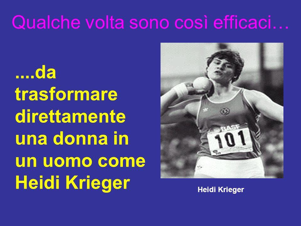 Qualche volta sono così efficaci…....da trasformare direttamente una donna in un uomo come Heidi Krieger Heidi Krieger