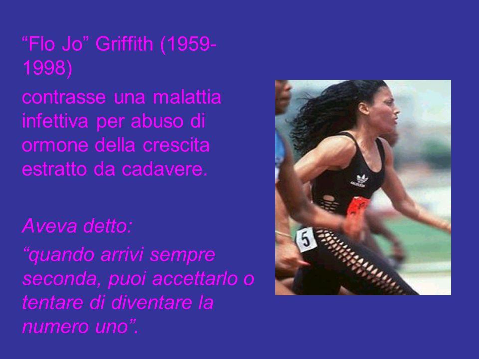 Flo Jo Griffith (1959- 1998) contrasse una malattia infettiva per abuso di ormone della crescita estratto da cadavere. Aveva detto: quando arrivi semp