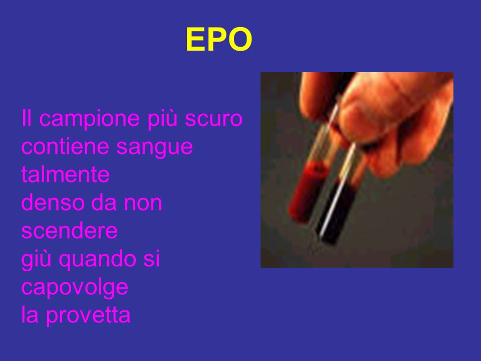 Il campione più scuro contiene sangue talmente denso da non scendere giù quando si capovolge la provetta EPO