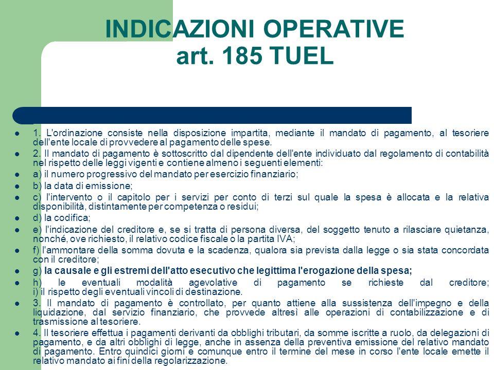 INDICAZIONI OPERATIVE art. 185 TUEL 1. L'ordinazione consiste nella disposizione impartita, mediante il mandato di pagamento, al tesoriere dell'ente l