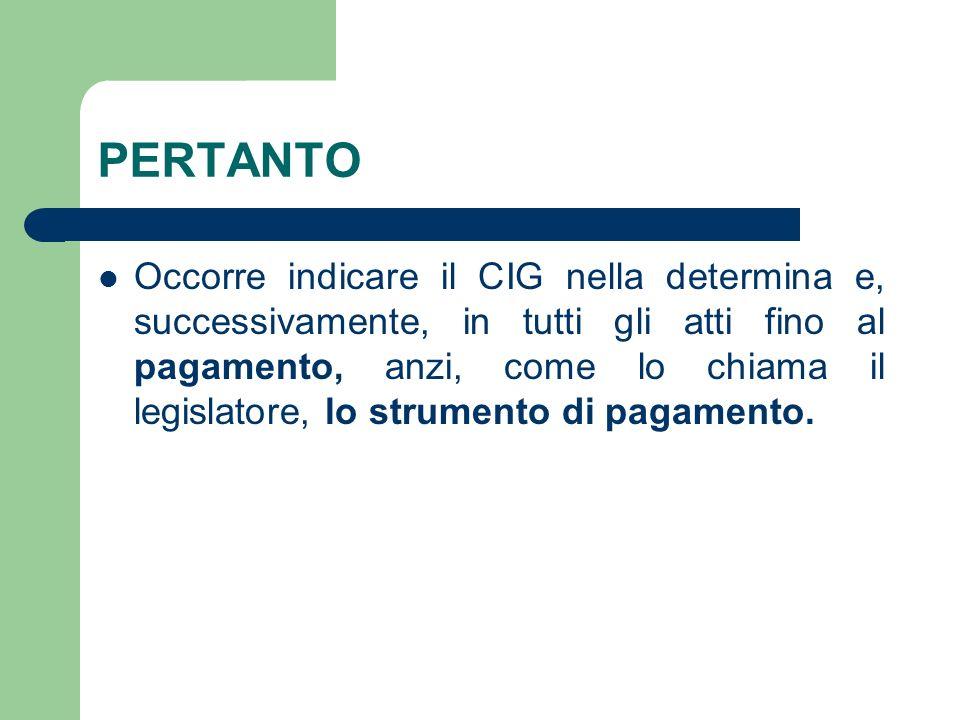 PERTANTO Occorre indicare il CIG nella determina e, successivamente, in tutti gli atti fino al pagamento, anzi, come lo chiama il legislatore, lo stru