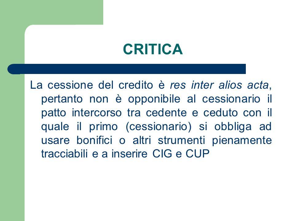 CRITICA La cessione del credito è res inter alios acta, pertanto non è opponibile al cessionario il patto intercorso tra cedente e ceduto con il quale