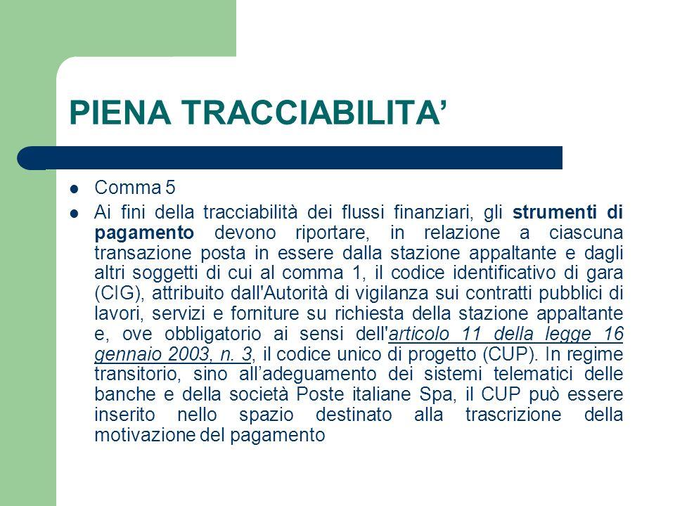 PIENA TRACCIABILITA Comma 5 Ai fini della tracciabilità dei flussi finanziari, gli strumenti di pagamento devono riportare, in relazione a ciascuna tr