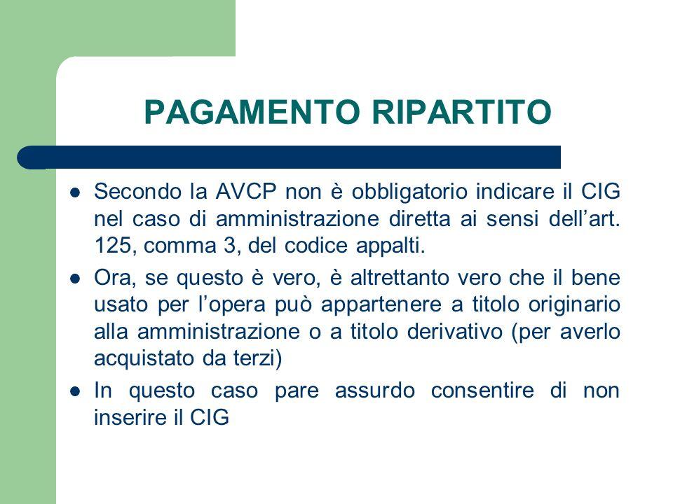 PAGAMENTO RIPARTITO Secondo la AVCP non è obbligatorio indicare il CIG nel caso di amministrazione diretta ai sensi dellart. 125, comma 3, del codice