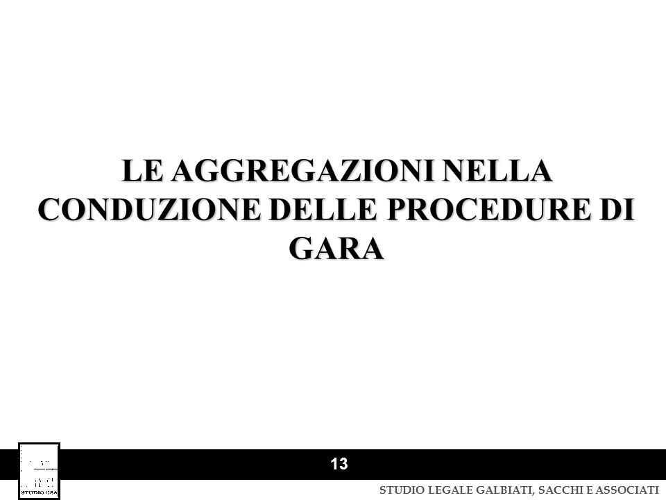 STUDIO LEGALE GALBIATI, SACCHI E ASSOCIATI 13 LE AGGREGAZIONI NELLA CONDUZIONE DELLE PROCEDURE DI GARA